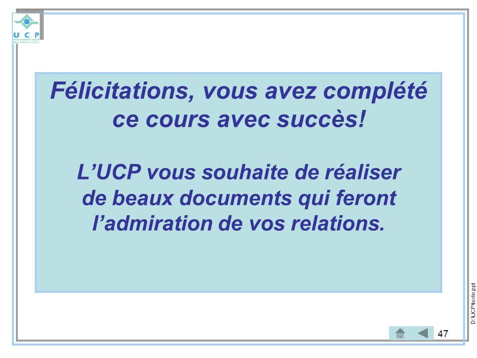 47 Félicitations, vous avez complété ce cours avec succès! LUCP vous souhaite de réaliser de beaux documents qui feront ladmiration de vos relations.
