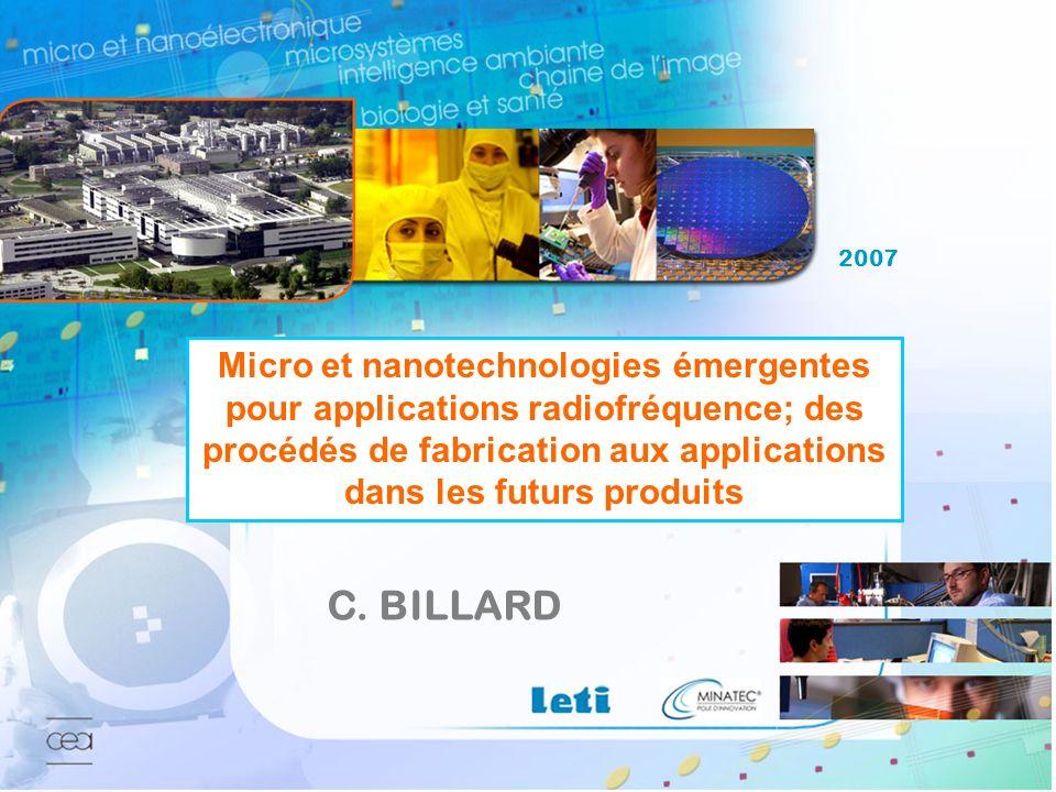 1 2007 Journées scientifiques du CNFRS – C. Billard Micro et nanotechnologies émergentes pour applications radiofréquence; des procédés de fabrication