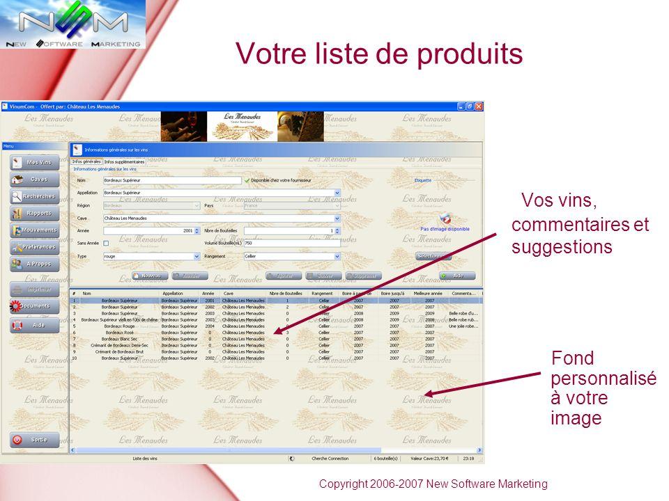 Votre liste de produits Vos vins, commentaires et suggestions Fond personnalisé à votre image Copyright 2006-2007 New Software Marketing