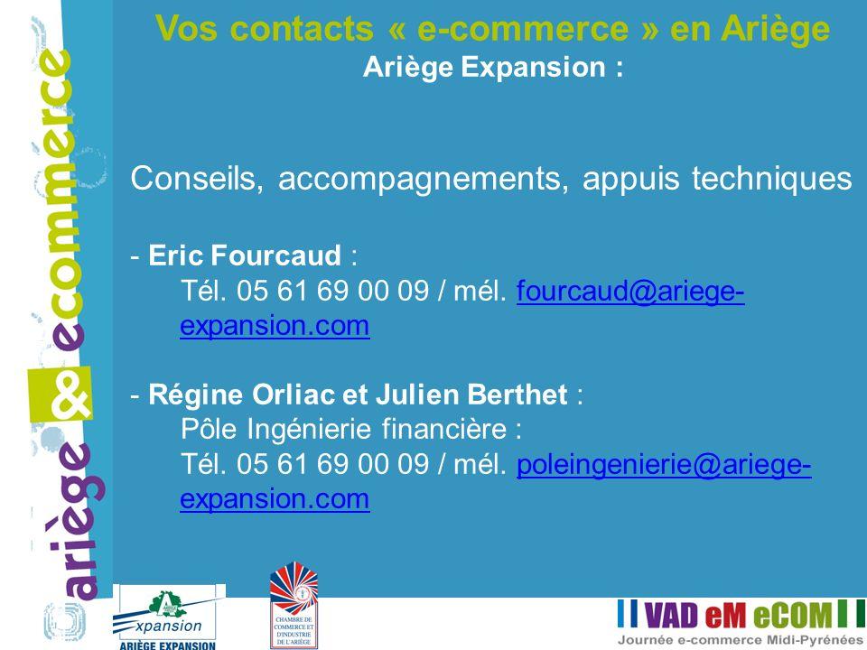 Vos contacts « e-commerce » en Ariège Ariège Expansion : Conseils, accompagnements, appuis techniques - Eric Fourcaud : Tél. 05 61 69 00 09 / mél. fou