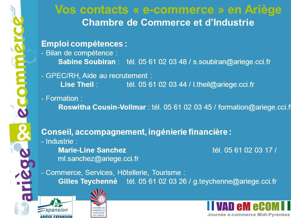 Vos contacts « e-commerce » en Ariège Chambre de Commerce et dIndustrie Emploi compétences : - Bilan de compétence : Sabine Soubiran : tél. 05 61 02 0