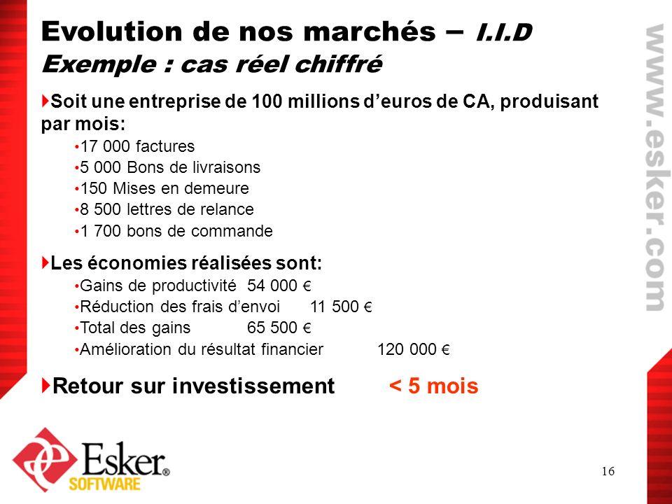 16 Evolution de nos marchés – I.I.D Exemple : cas réel chiffré Soit une entreprise de 100 millions deuros de CA, produisant par mois: 17 000 factures