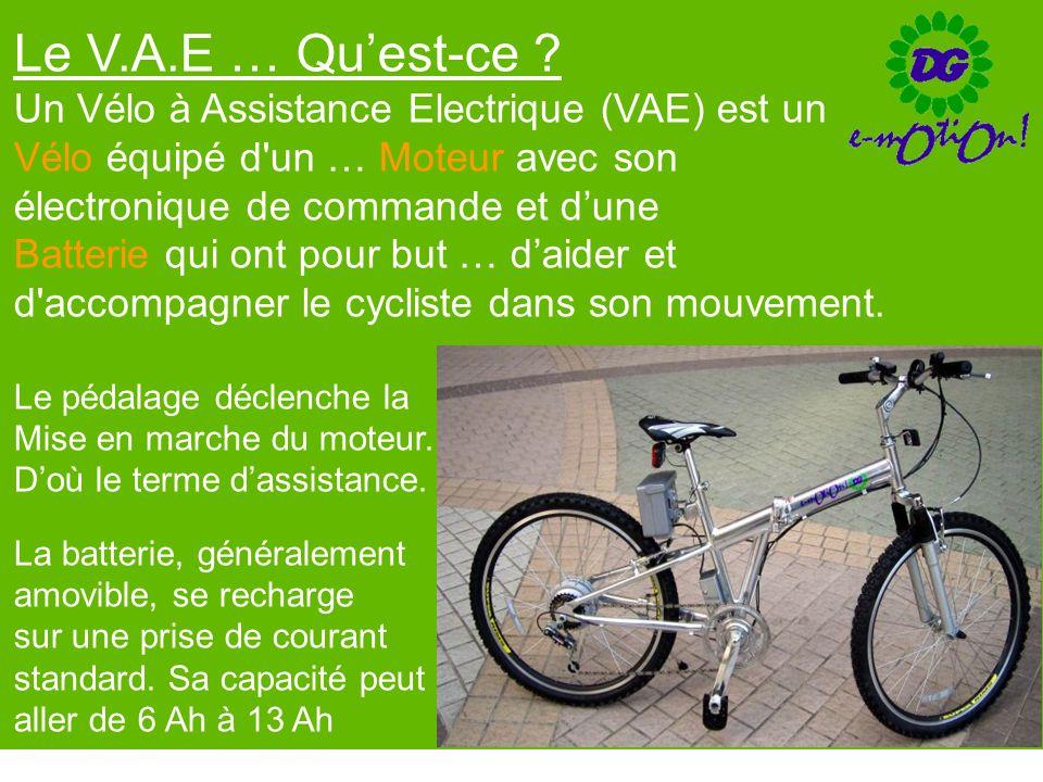 Le V.A.E … Quest-ce ? Un Vélo à Assistance Electrique (VAE) est un Vélo équipé d'un … Moteur avec son électronique de commande et dune Batterie qui on