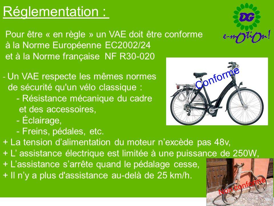 Réglementation : Pour être « en règle » un VAE doit être conforme à la Norme Européenne EC2002/24 et à la Norme française NF R30-020 - Un VAE respecte