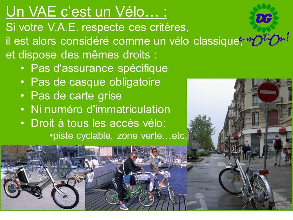 Un VAE cest un Vélo… : Si votre V.A.E. respecte ces critères, il est alors considéré comme un vélo classique, et dispose des mêmes droits : Pas d'assu