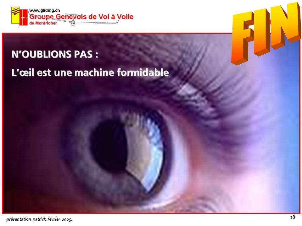 présentation patrick février 2005. 18 NOUBLIONS PAS : Lœil est une machine formidable