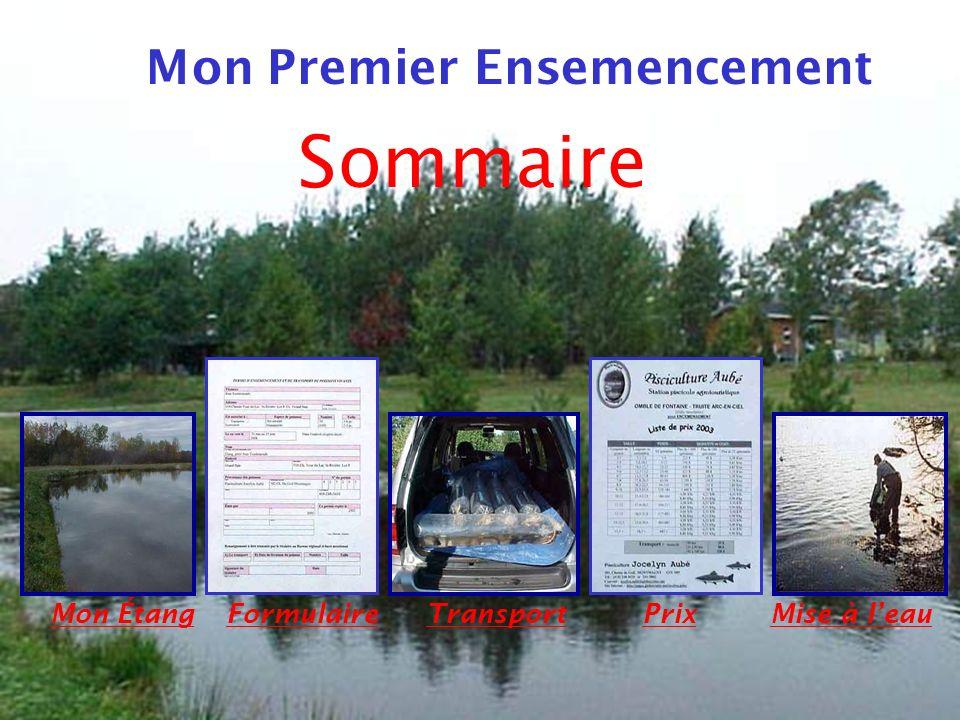 Mon Premier Ensemencement Mon ÉtangFormulaireTransportPrixMise à leau Sommaire