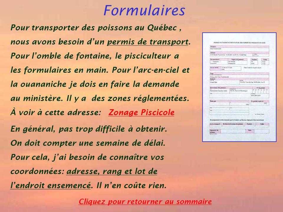 Formulaires Cliquez pour retourner au sommaire Pour transporter des poissons au Québec, nous avons besoin dun permis de transport. Pour lomble de font