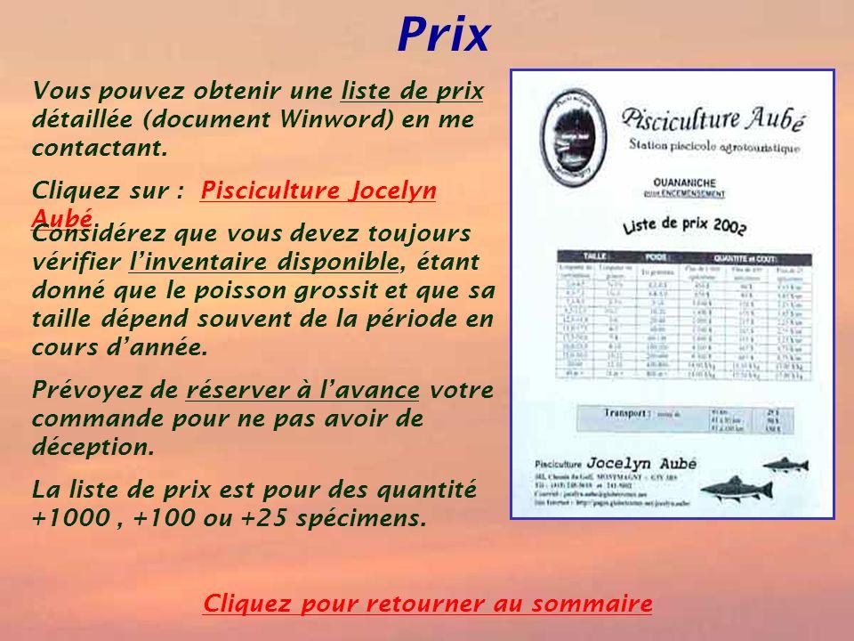 Prix Cliquez pour retourner au sommaire Vous pouvez obtenir une liste de prix détaillée (document Winword) en me contactant. Cliquez sur : Piscicultur