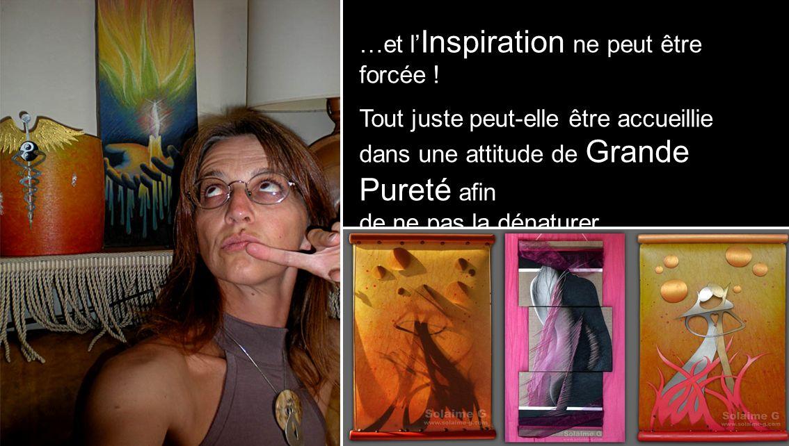 …et l Inspiration ne peut être forcée ! Tout juste peut-elle être accueillie dans une attitude de Grande Pureté afin de ne pas la dénaturer…