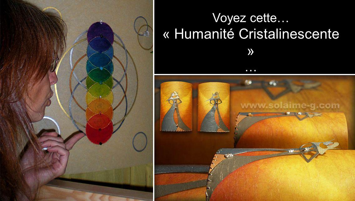 Voyez cette… « Humanité Cristalinescente » …
