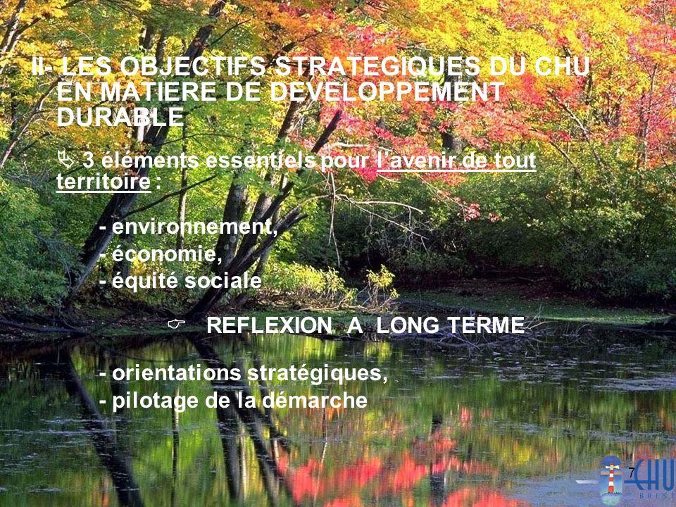 7 II- LES OBJECTIFS STRATEGIQUES DU CHU EN MATIERE DE DEVELOPPEMENT DURABLE 3 éléments essentiels pour lavenir de tout territoire : - environnement, -