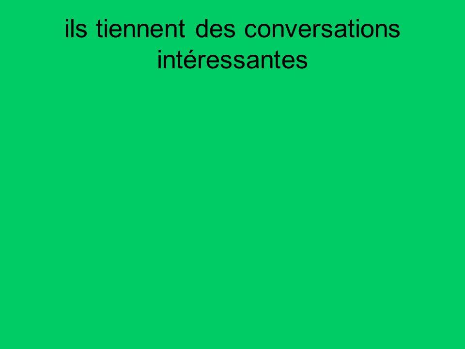 ils tiennent des conversations intéressantes
