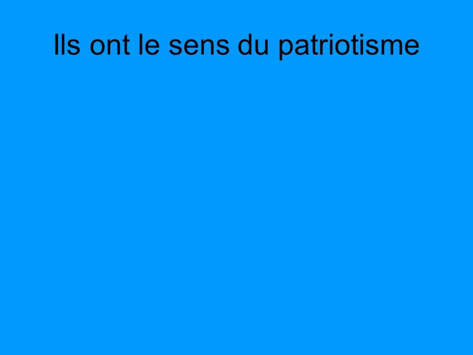 Ils ont le sens du patriotisme