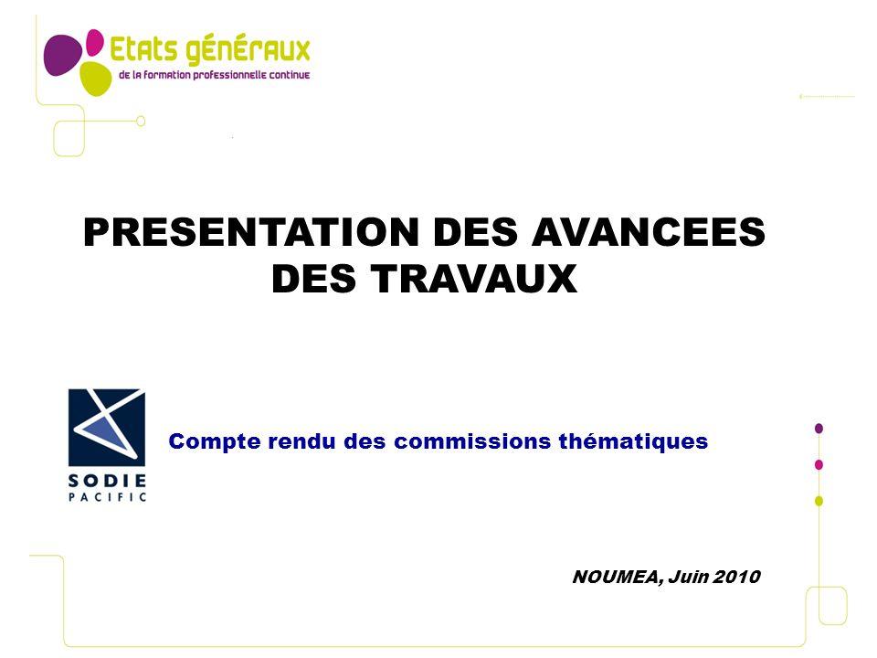PRESENTATION DES AVANCEES DES TRAVAUX NOUMEA, Juin 2010 Compte rendu des commissions thématiques