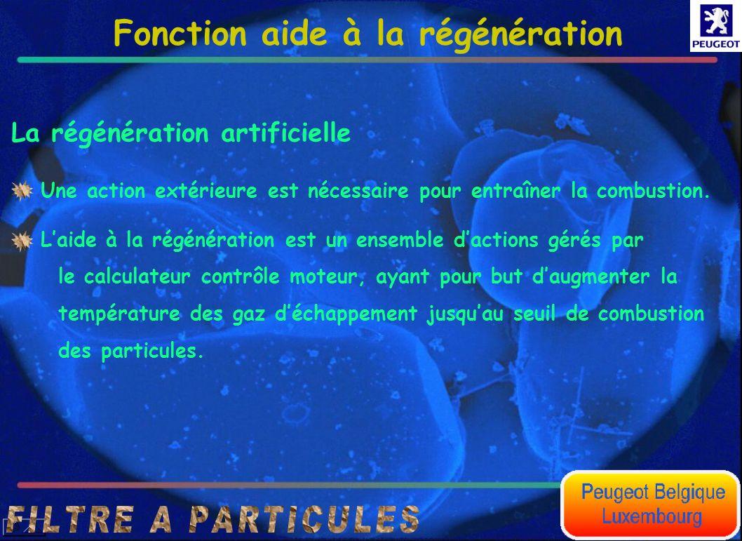 La régénération artificielle Fonction aide à la régénération Une action extérieure est nécessaire pour entraîner la combustion. Laide à la régénératio