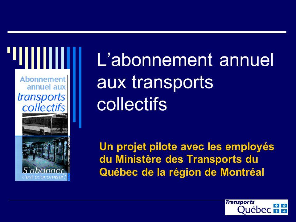1 Labonnement annuel aux transports collectifs Un projet pilote avec les employés du Ministère des Transports du Québec de la région de Montréal