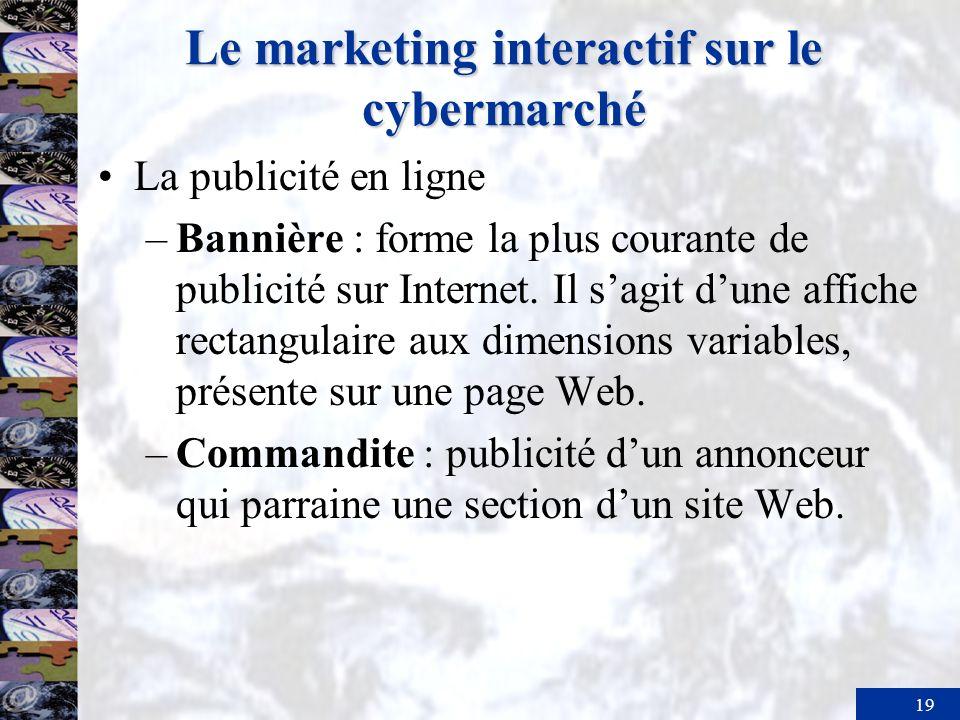 19 Le marketing interactif sur le cybermarché La publicité en ligne –Bannière : forme la plus courante de publicité sur Internet. Il sagit dune affich