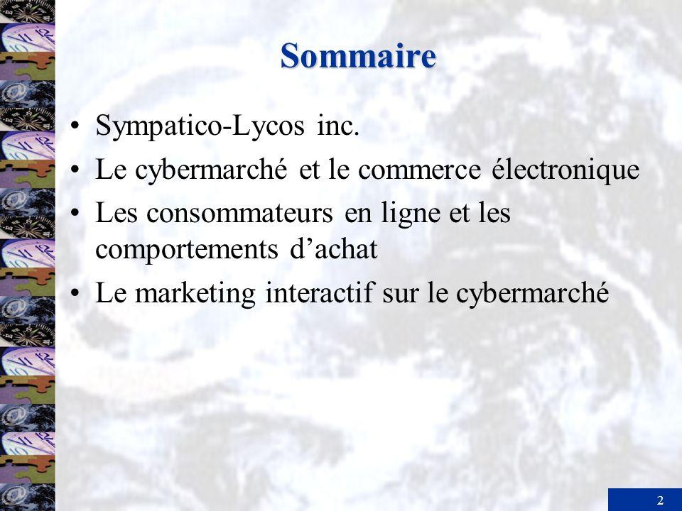 2 Sommaire Sympatico-Lycos inc. Le cybermarché et le commerce électronique Les consommateurs en ligne et les comportements dachat Le marketing interac