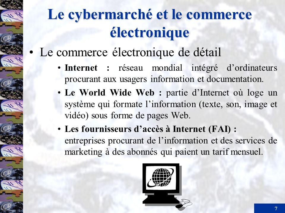 7 Le cybermarché et le commerce électronique Le commerce électronique de détail Internet : réseau mondial intégré dordinateurs procurant aux usagers i