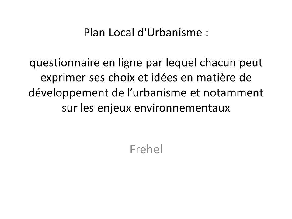 Plan Local d Urbanisme : questionnaire en ligne par lequel chacun peut exprimer ses choix et idées en matière de développement de lurbanisme et notamment sur les enjeux environnementaux Frehel