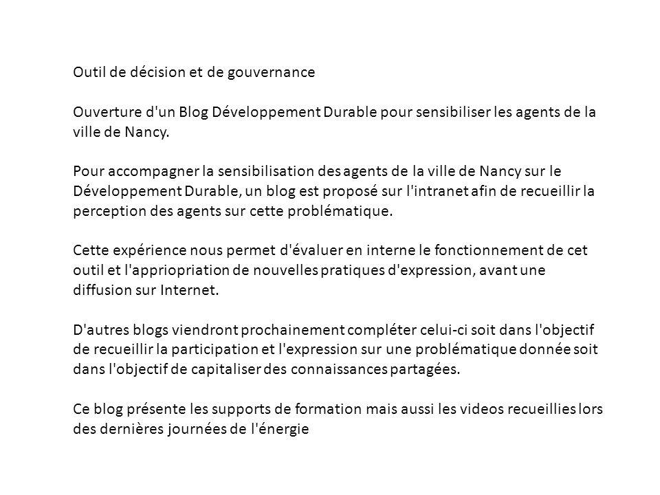 Outil de décision et de gouvernance Ouverture d un Blog Développement Durable pour sensibiliser les agents de la ville de Nancy.