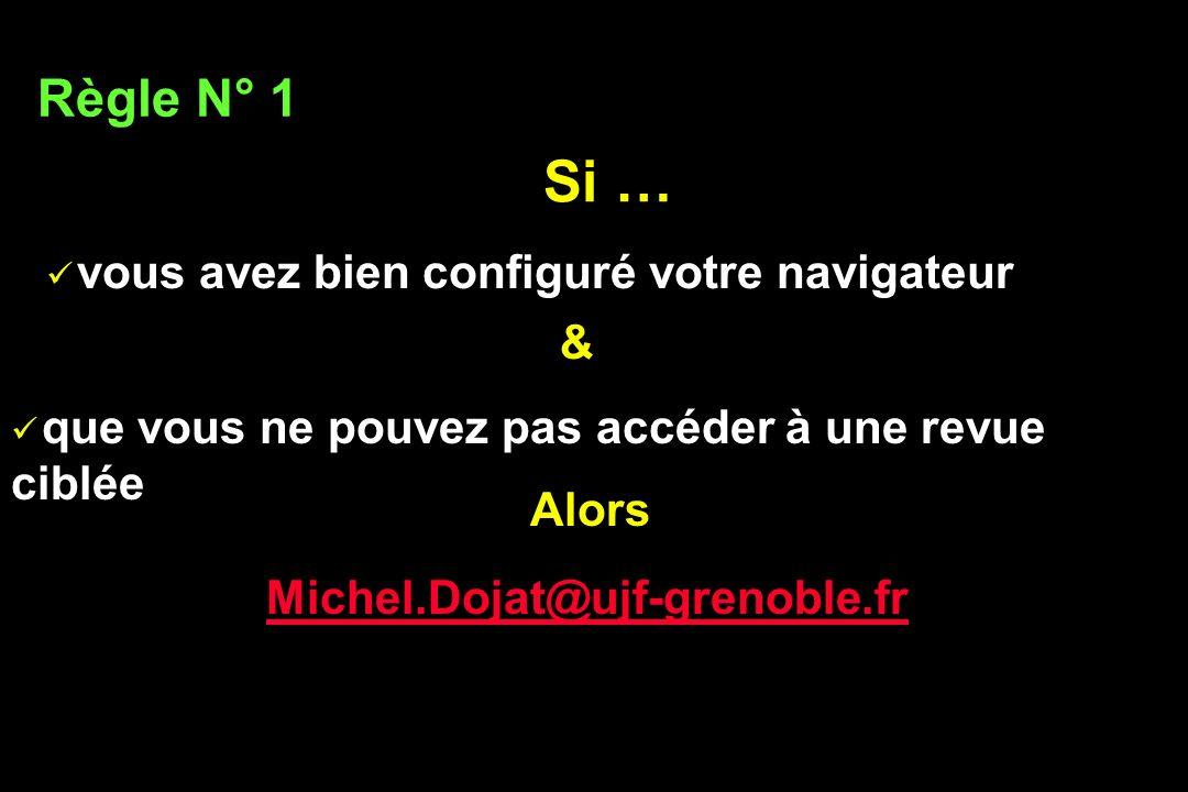 Si … vous avez bien configuré votre navigateur Règle N° 1 & que vous ne pouvez pas accéder à une revue ciblée Alors Michel.Dojat@ujf-grenoble.fr