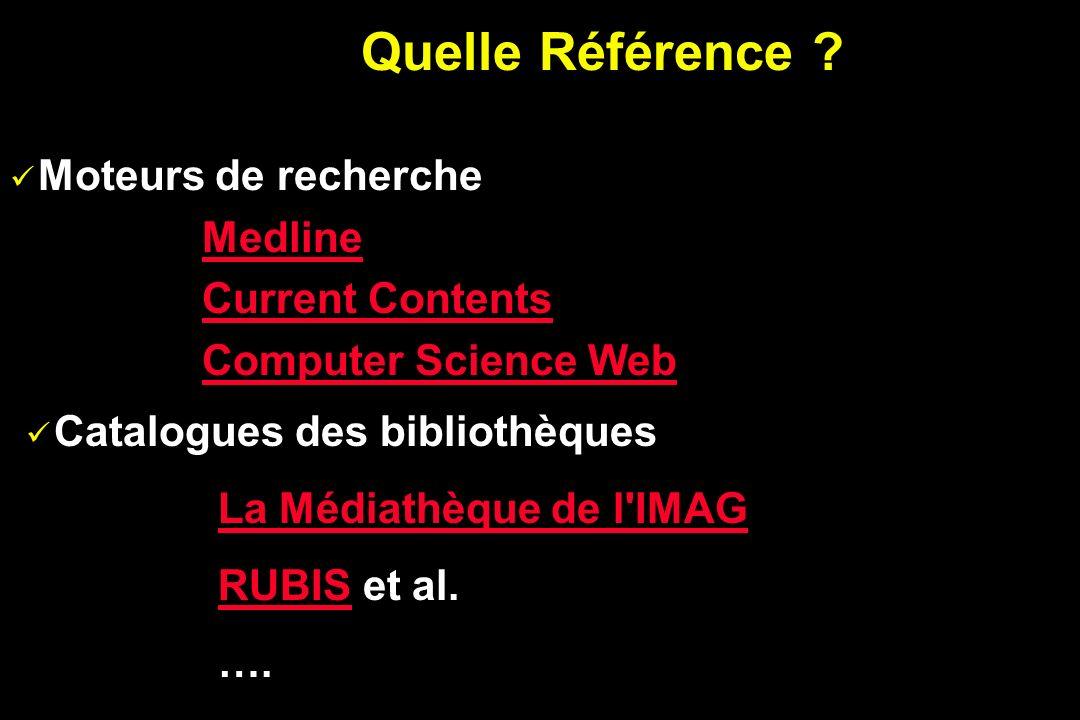Quelle Référence ? Moteurs de recherche Medline Current Contents Computer Science Web Catalogues des bibliothèques La Médiathèque de l'IMAG RUBISRUBIS