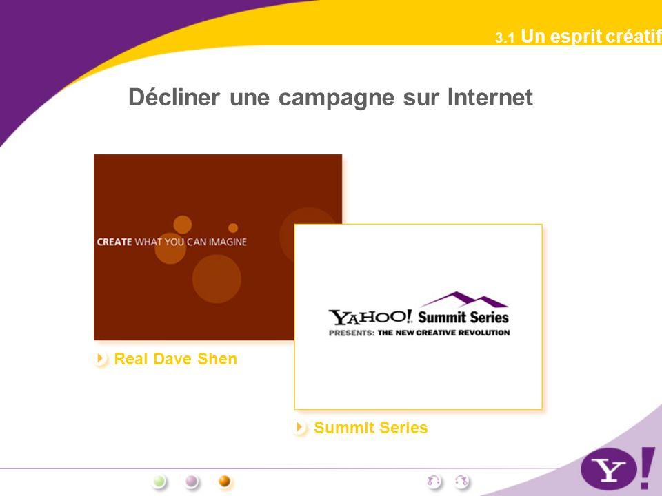 Décliner une campagne sur Internet 3.1 Un esprit créatif Real Dave Shen Summit Series