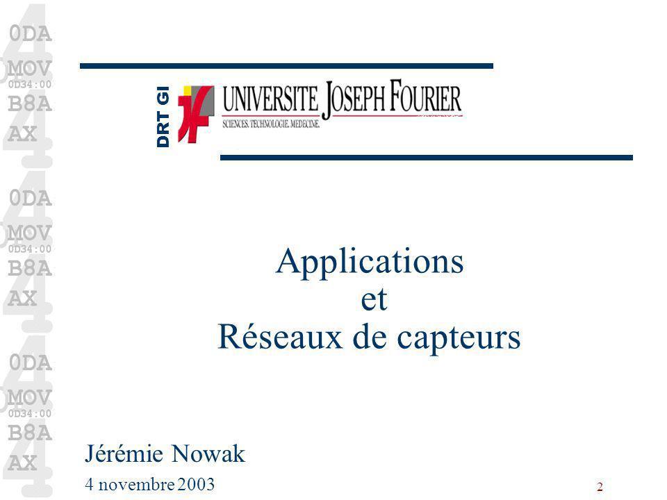 2 Applications et Réseaux de capteurs Jérémie Nowak 4 novembre 2003 DRT GI