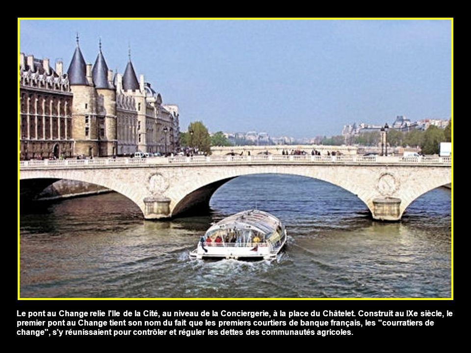 Le pont au Change relie l Ile de la Cité, au niveau de la Conciergerie, à la place du Châtelet.