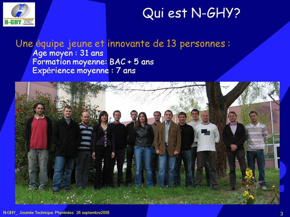 N-GHY_ Journée Technique Phyrénées 26 septembre2008 3 Une é quipe jeune et innovante de 13 personnes : Age moyen : 31 ans Formation moyenne: BAC + 5 ans Exp é rience moyenne : 7 ans Qui est N-GHY