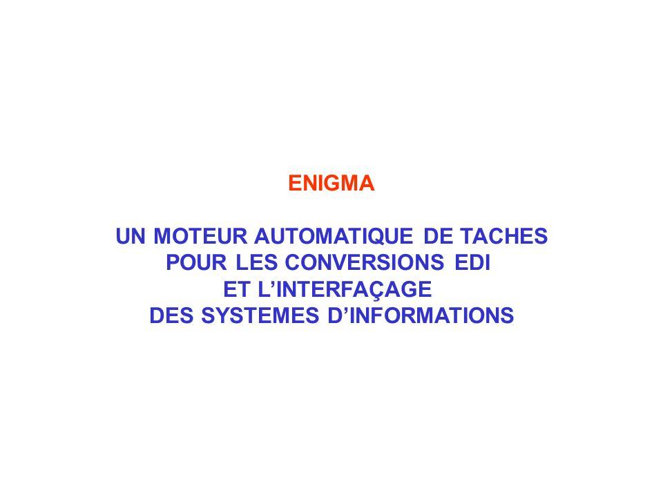 ENIGMA UN MOTEUR AUTOMATIQUE DE TACHES POUR LES CONVERSIONS EDI ET LINTERFAÇAGE DES SYSTEMES DINFORMATIONS