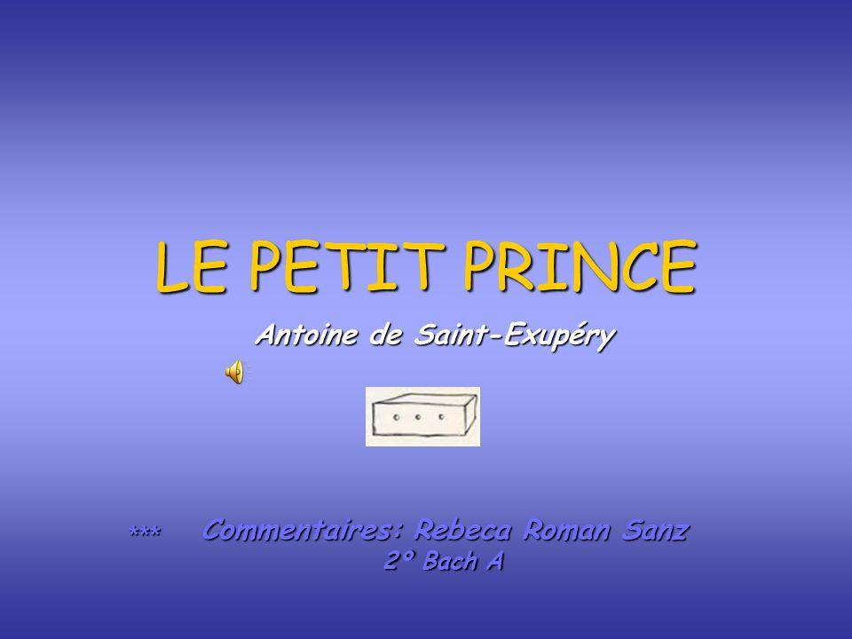 LE PETIT PRINCE Commentaires: Rebeca Roman Sanz 2º Bach A *** Antoine de Saint-Exupéry
