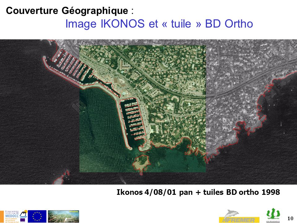10 Couverture Géographique : Image IKONOS et « tuile » BD Ortho Ikonos 4/08/01 pan + tuiles BD ortho 1998