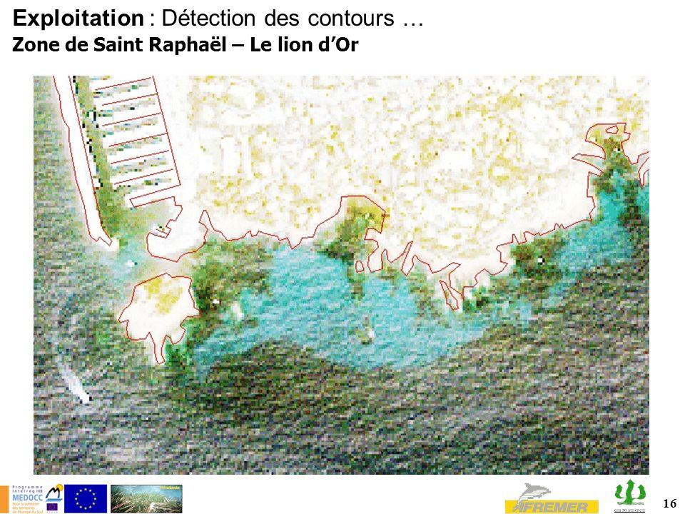 16 Zone de Saint Raphaël – Le lion dOr Exploitation : Détection des contours …