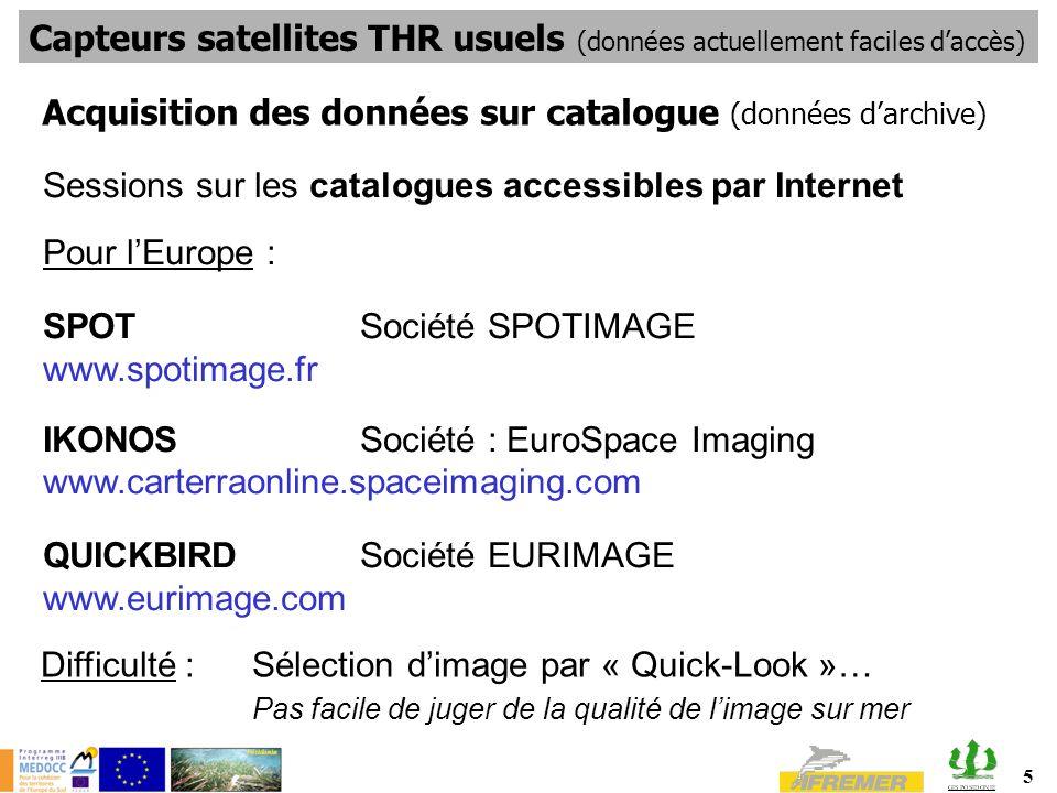 5 Sessions sur les catalogues accessibles par Internet Pour lEurope : SPOT Société SPOTIMAGE www.spotimage.fr IKONOSSociété : EuroSpace Imaging www.ca