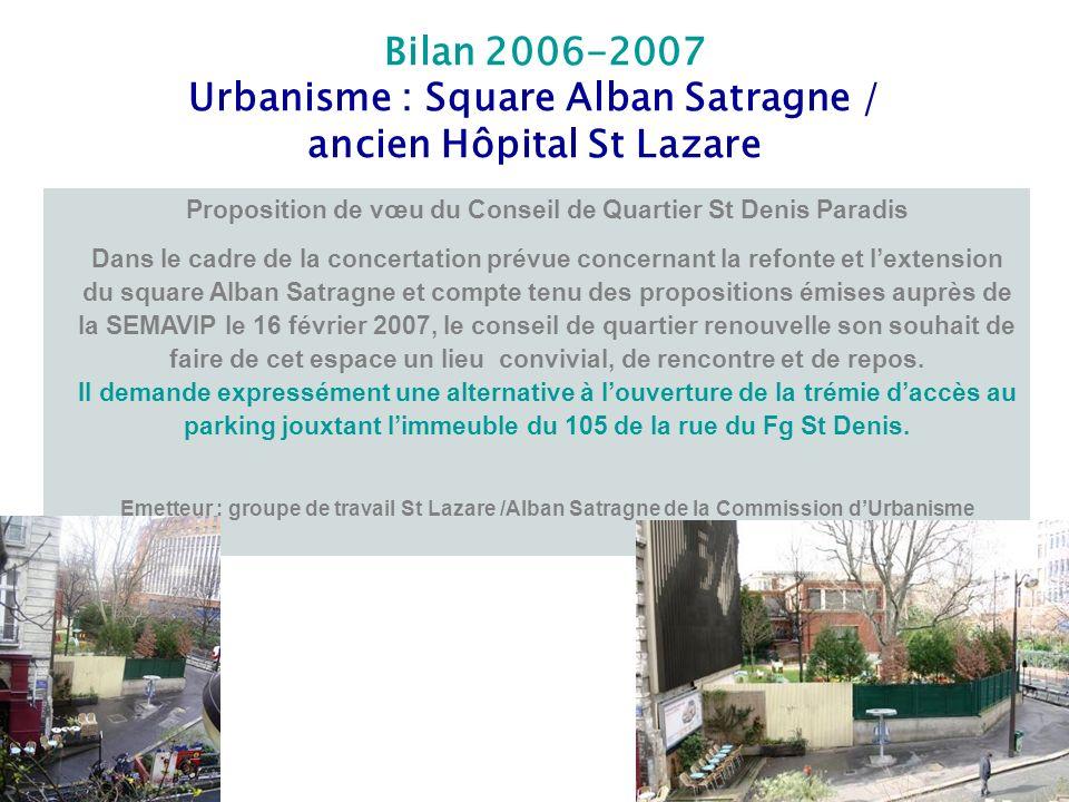 Bilan 2006-2007 Urbanisme : Square Alban Satragne / ancien Hôpital St Lazare Proposition de vœu du Conseil de Quartier St Denis Paradis Dans le cadre