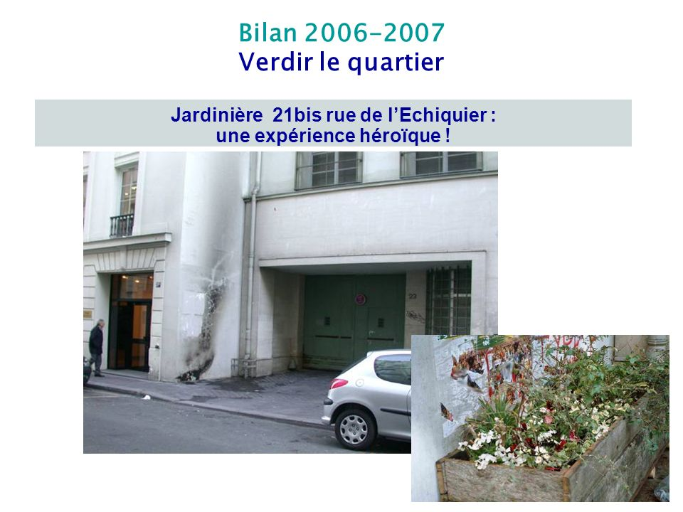Bilan 2006-2007 Verdir le quartier Jardinière 21bis rue de lEchiquier : une expérience héroïque !