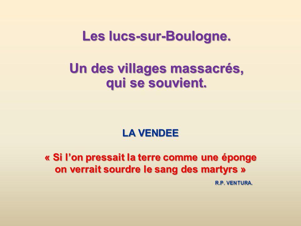 LA VENDEE « Si lon pressait la terre comme une éponge on verrait sourdre le sang des martyrs » R.P.