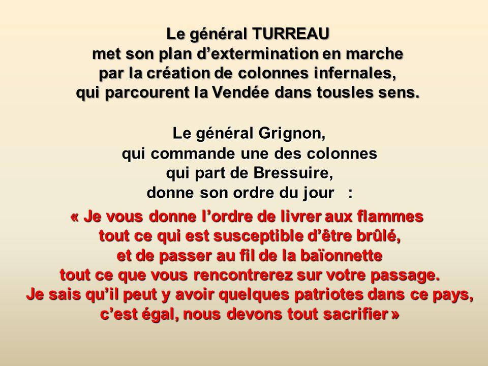 Le général TURREAU met son plan dextermination en marche par la création de colonnes infernales, qui parcourent la Vendée dans tousles sens.