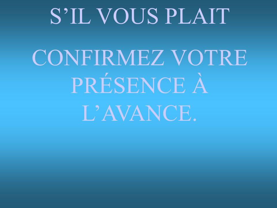 SIL VOUS PLAIT CONFIRMEZ VOTRE PRÉSENCE À LAVANCE.