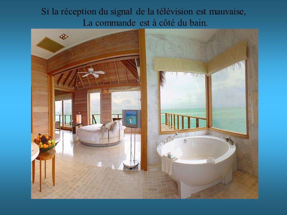 Si la réception du signal de la télévision est mauvaise, La commande est à côté du bain.