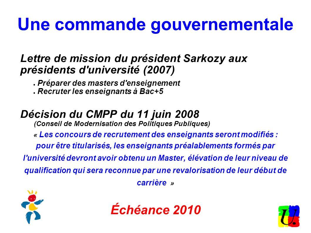 Une commande gouvernementale Lettre de mission du président Sarkozy aux présidents d'université (2007) Préparer des masters d'enseignement Recruter le