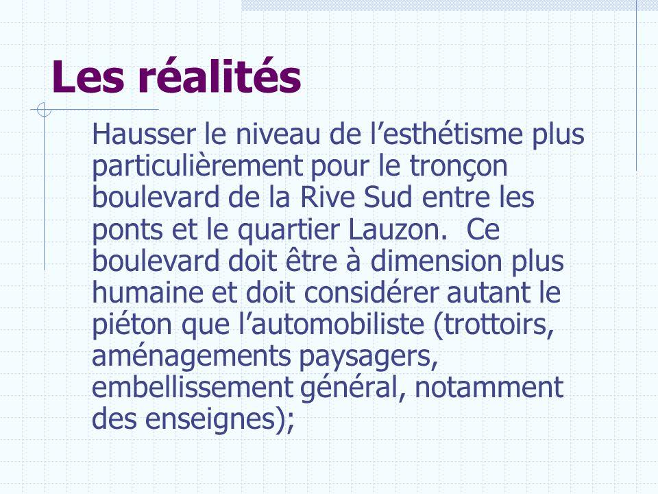 Les réalités Hausser le niveau de lesthétisme plus particulièrement pour le tronçon boulevard de la Rive Sud entre les ponts et le quartier Lauzon. Ce