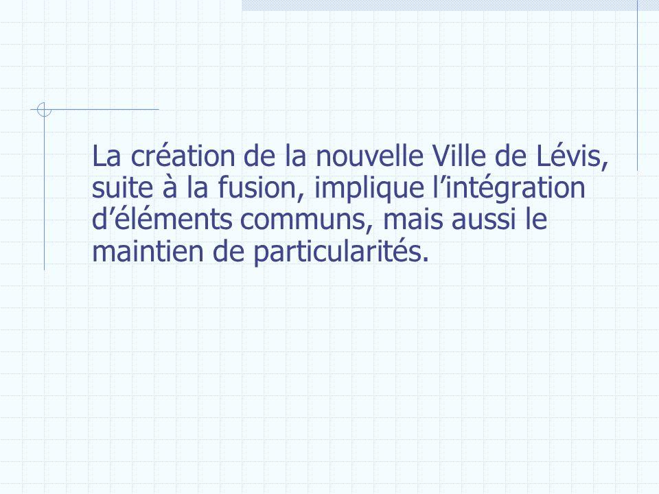 La création de la nouvelle Ville de Lévis, suite à la fusion, implique lintégration déléments communs, mais aussi le maintien de particularités.