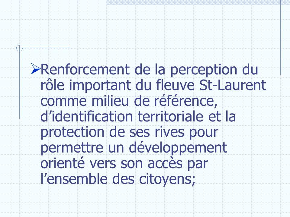 Renforcement de la perception du rôle important du fleuve St-Laurent comme milieu de référence, didentification territoriale et la protection de ses r