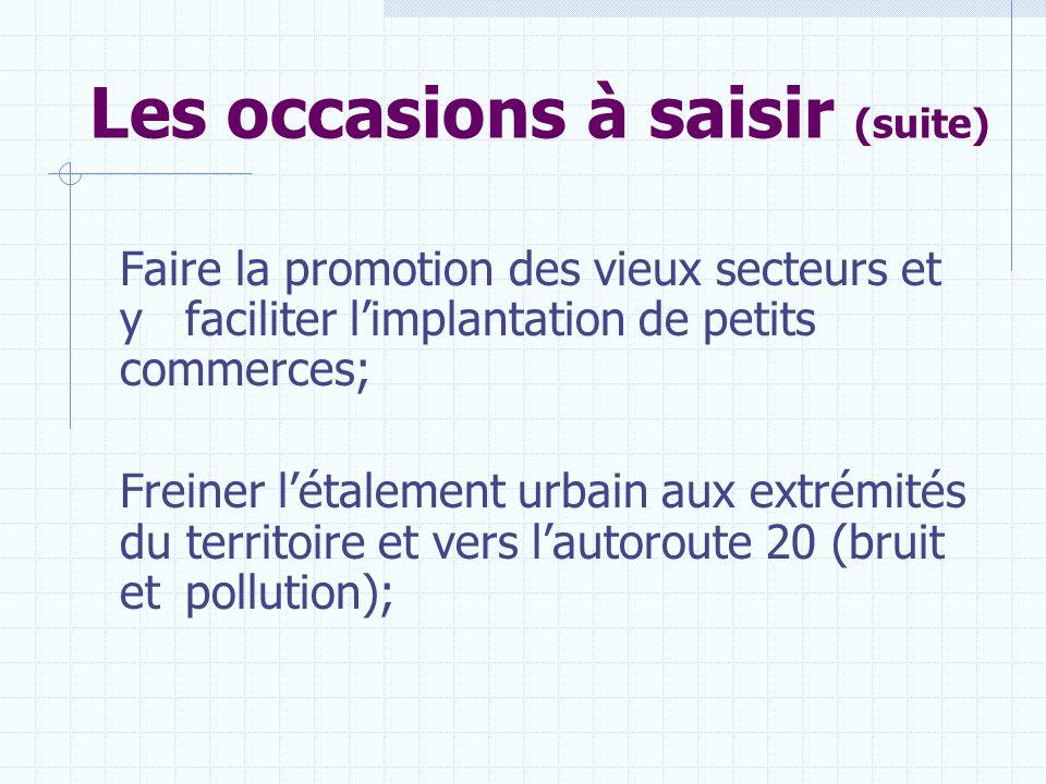 Les occasions à saisir (suite) Faire la promotion des vieux secteurs et y faciliter limplantation de petits commerces; Freiner létalement urbain aux e