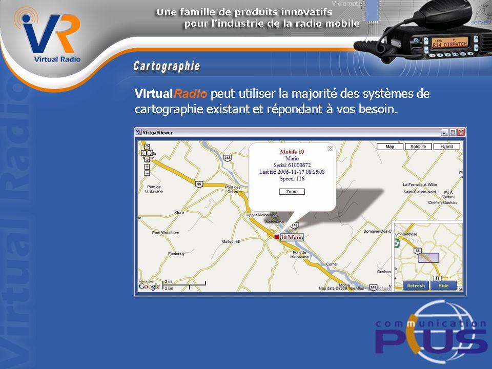 VirtualRadio peut utiliser la majorité des systèmes de cartographie existant et répondant à vos besoin.