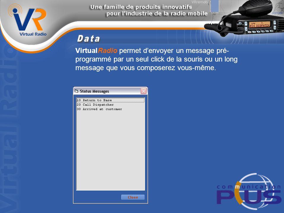 VirtualRadio permet denvoyer un message pré- programmé par un seul click de la souris ou un long message que vous composerez vous-même.
